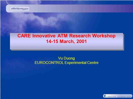 CARE Innovative ATM Research Workshop 14-15 March, 2001 Vu Duong EUROCONTROL Experimental Centre.