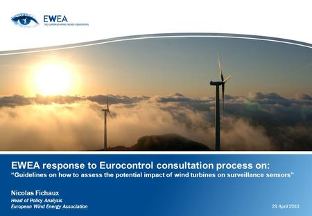 EWEA response to Eurocontrol consultation process on: Guidelines on how to assess the potential impact of wind turbines on surveillance sensors Nicolas.