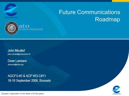 1 Future Communications Roadmap John Micallef Dean Lamiano AGCFG #3 & ACP WG-C#11 18-19 September 2006,