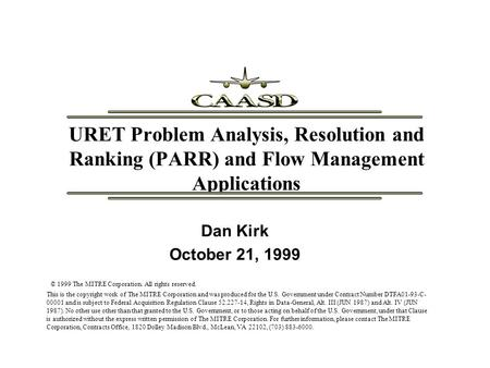 URET Problem Analysis, Resolution and Ranking (PARR) and Flow Management Applications Dan Kirk October 21, 1999 © 1999 The MITRE Corporation. All rights.
