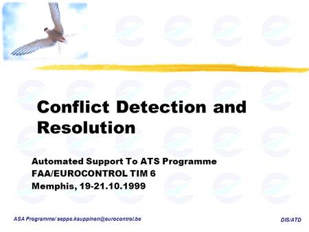 DIS/ATD ASA Programme/ Conflict Detection and Resolution Automated Support To ATS Programme FAA/EUROCONTROL TIM 6 Memphis,
