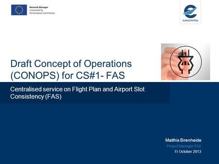 Draft Concept of Operations (CONOPS) for CS#1- FAS Centralised service on Flight Plan and Airport Slot Consistency (FAS) Matthis Birenheide Project Manager.