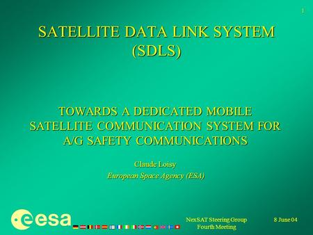 8 June 04NexSAT Steering Group Fourth Meeting 1 SATELLITE DATA LINK SYSTEM (SDLS) TOWARDS A DEDICATED MOBILE SATELLITE COMMUNICATION SYSTEM FOR A/G SAFETY.