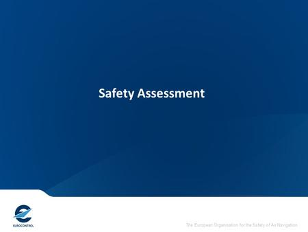 Safety Assessment The European Organisation for the Safety of Air Navigation.