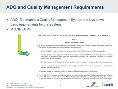 Dr. Volker Gangluff / 19. Feb. 2013 DFS Deutsche Flugsicherung GmbH Business Unit Aeronautical Information Management … and why ISO9001 certified organizations.