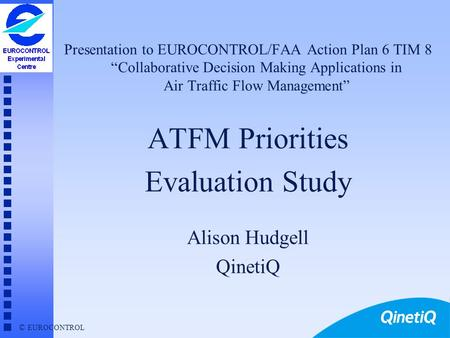 © EUROCONTROL Presentation to EUROCONTROL/FAA Action Plan 6 TIM 8Collaborative Decision Making Applications in Air Traffic Flow Management ATFM Priorities.