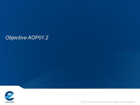 The European Organisation for the Safety of Air Navigation Objective AOP01.2.