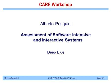 Alberto Pasquini CARE Workshop 14-15/4/2001 Page 1/11 CARE Workshop Alberto Pasquini Assessment of Software Intensive and Interactive Systems Deep Blue.