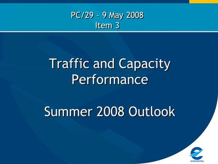Traffic and Capacity Performance Summer 2008 Outlook PC/29 – 9 May 2008 Item 3.