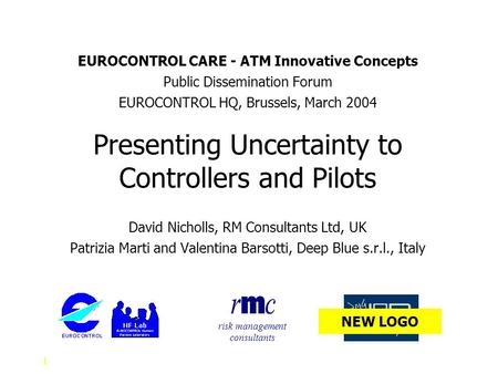 1 EUROCONTROL CARE - ATM Innovative Concepts Public Dissemination Forum EUROCONTROL HQ, Brussels, March 2004 Presenting Uncertainty to Controllers and.