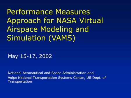 May 15-17, 2002 National Aeronautical and Space Administration and Volpe National Transportation Systems Center, US Dept. of Transportation Performance.