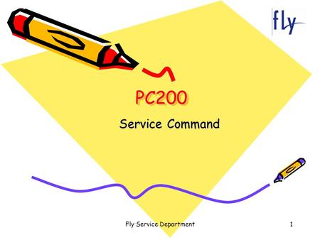 Fly Service Department1 PC200PC200 Service Command.