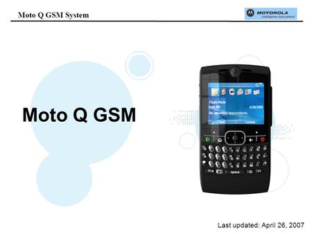 Moto Q GSM System Last updated: April 26, 2007 Moto Q GSM.