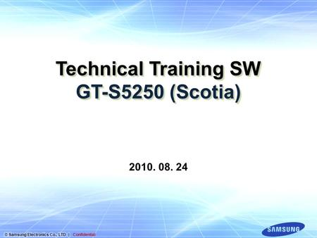 Technical Training SW GT-S5250 (Scotia) 2010. 08. 24.