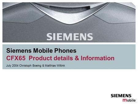 Siemens Mobile Phones CFX65 Product details & Information July 2004 Christoph Boeing & Matthias Wiltink.