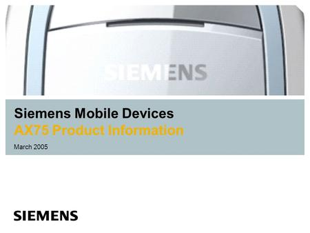 Siemens Mobile Devices AX75 Product Information March 2005.