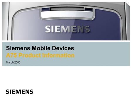 Siemens Mobile Devices A75 Product Information March 2005.