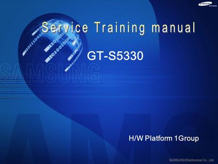 SAMSUNG Electronics Co., Ltd. GT-S5330 H/W Platform 1Group.