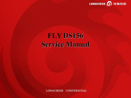 1 DS156 Service Manual FLY DS156 Service Manual LONGCHEER CONFIDENTIAL.