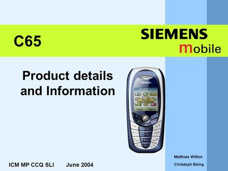 Product details and Information ICM MP CCQ SLI June 2004 Matthias Wiltink Christoph Böing C65.