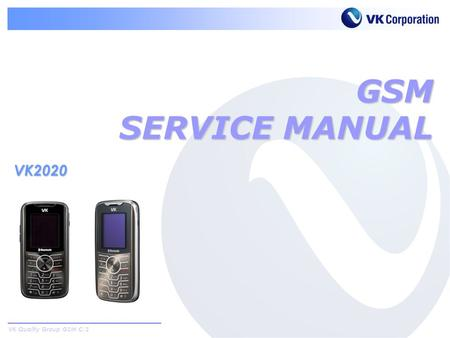 VK Quality Group GSM C/S GSM SERVICE MANUAL VK2020.
