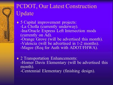 PCDOT, Our Latest Construction Update 5 Capital improvement projects: -La Cholla (currently underway). -Ina/Oracle Express Left Intersection mods (currently.