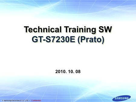 Technical Training SW GT-S7230E (Prato) 2010. 10. 08.