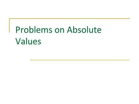 Problems on Absolute Values. Mika Seppälä: Problems on Absolute Values Equations 1 |2x – 8| = 2. Solve the following equations: |1 – |x|| = 3. 2 |1 –