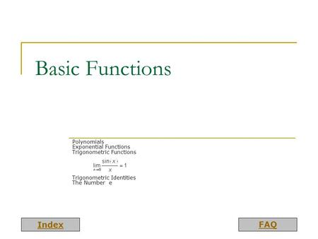 Basic Functions Polynomials Exponential Functions Trigonometric Functions Trigonometric Identities The Number e.