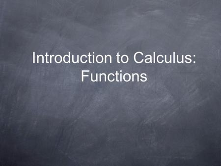 Introduction to Calculus: Functions. Functions A function f is a rule that assigns an element f(x) of a set, called the target set of the function f,