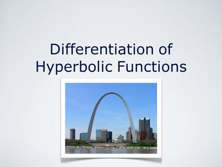 Differentiation of Hyperbolic Functions. Differentiation of Hyperbolic Functions by M. Seppälä Hyperbolic Functions.