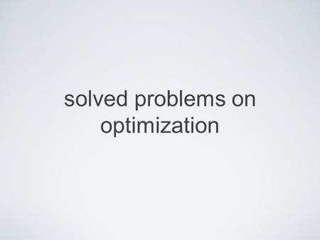 Solved problems on optimization. Mika Seppälä: Solved Problems on Optimization review of the subject.