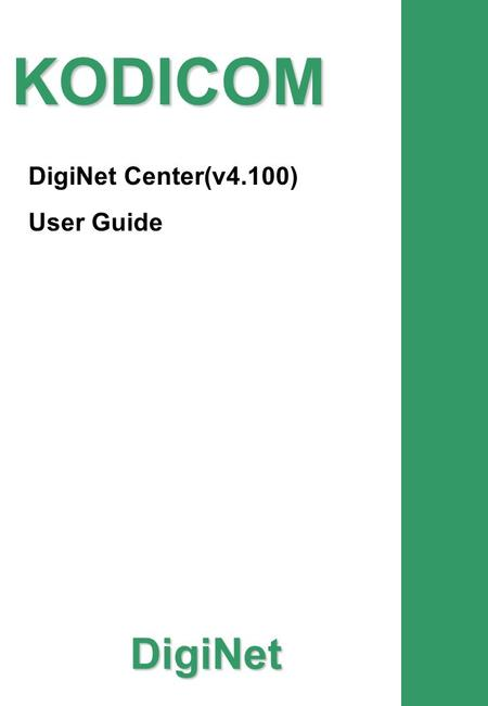 KODICOM DigiNet DigiNet Center(v4.100) User Guide.