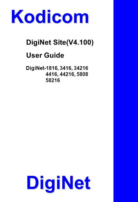 Kodicom DigiNet Site(V4.100) User Guide DigiNet-1816, 3416, 34216 4416, 44216, 5808 58216 DigiNet.