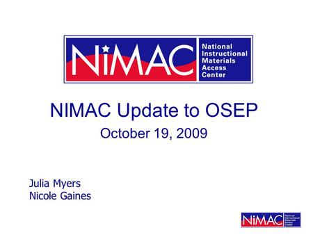 NIMAC Update to OSEP October 19, 2009 Julia Myers Nicole Gaines.