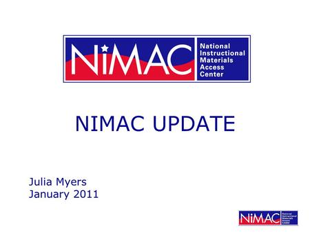 NIMAC UPDATE Julia Myers January 2011. NIMAC Statistics Accepted File Sets: January 2011: 23,815 January 2010: 19,588 (22% Increase)