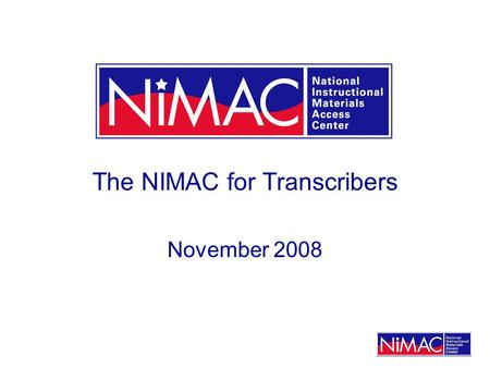 The NIMAC for Transcribers November 2008. What well cover today … An overview of the NIMAC, its purpose and role How AMPs work with the NIMAC A brief.