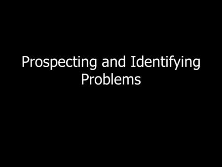 Prospecting and Identifying Problems. The Six Steps Of Solutions Selling Prospecting Identifying problems (discovery, qualifying) Generating solutions.