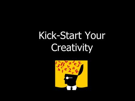 Kick-Start Your Creativity. Creativity Creativity can be learned – An innovation is applied creativity: Innovation is the central issue in economic prosperity.