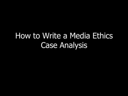 How to Write a Media Ethics Case Analysis