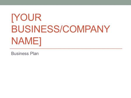 [YOUR BUSINESS/COMPANY NAME] Business Plan. Business Overview Summarize: What your business will do – how it will provide consumer benefits sought in.