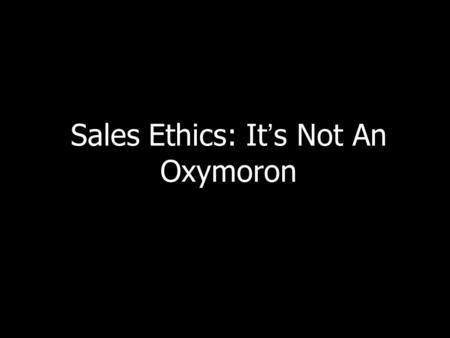 "sales ethics is an oxymoron essay Abstract this paper explores the concept of ethical branding and its link to  corporate reputation  financial value in terms of either higher sales or premium  prices  kitchin, t (2003) ""human structure: an oxymoron"", mutualmarketingco uk."
