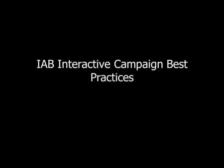 IAB Interactive Campaign Best Practices. Publisher Best Practices Disclosing and obtaining as much information from the agency as soon as possible. This.