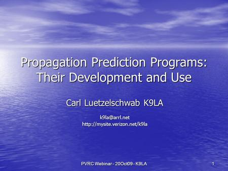 PVRC Webinar - 20Oct09 - K9LA 1 Propagation Prediction Programs: Their Development and Use Carl Luetzelschwab K9LA
