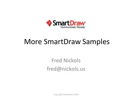 More SmartDraw Samples Fred Nickols Copyright Fred Nickols 2010.