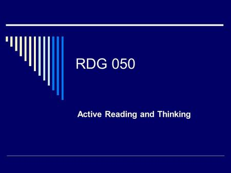 RDG 050 Active Reading and Thinking. ACTIVE READING Keys to success in College: Knowing how to study Liking the course Work hard Previous background in.