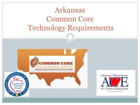 Arkansas Common Core Technology Requirements. QUESTIONS FOR ARKANSAS How will Arkansas school districts implement and assess the newly required technology.