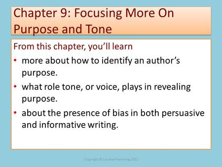 Chapter 9: Focusing More On Purpose and Tone From this chapter, youll learn more about how to identify an authors purpose. what role tone, or voice, plays.