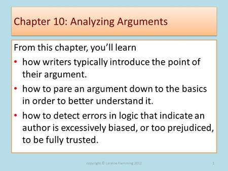 Chapter 10: Analyzing Arguments From this chapter, youll learn how writers typically introduce the point of their argument. how to pare an argument down.