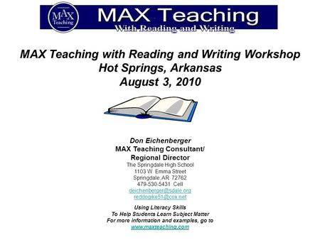 MAX Teaching with Reading and Writing Workshop Hot Springs, Arkansas August 3, 2010 Don Eichenberger MAX Teaching Consultant/ Regional Director The Springdale.